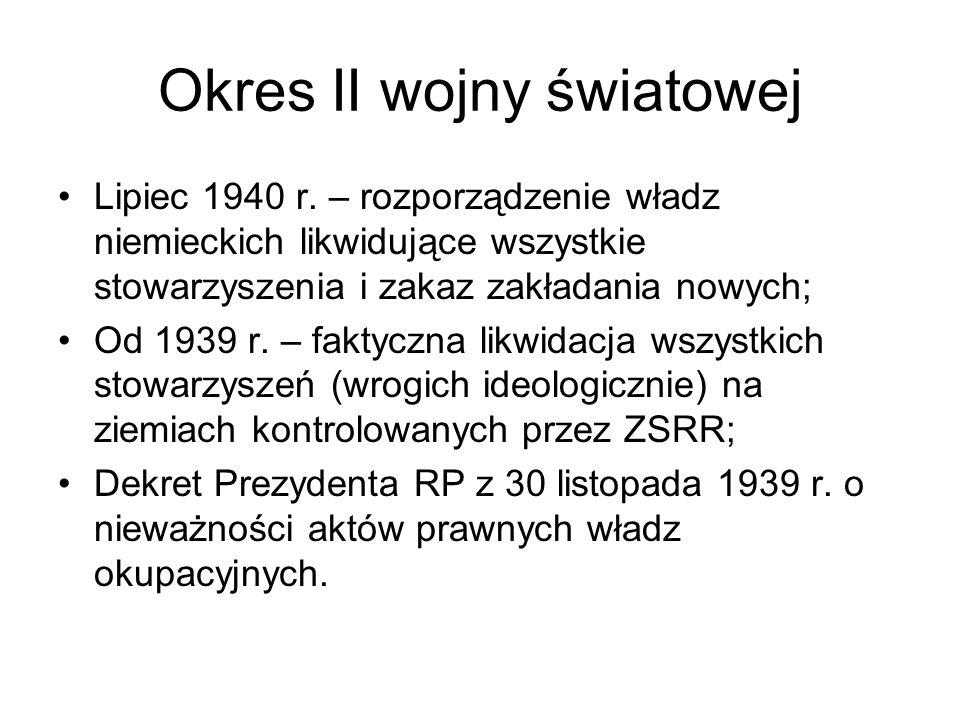 Okres II wojny światowej Lipiec 1940 r. – rozporządzenie władz niemieckich likwidujące wszystkie stowarzyszenia i zakaz zakładania nowych; Od 1939 r.