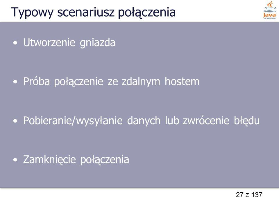 27 z 137 Typowy scenariusz połączenia Utworzenie gniazda Próba połączenie ze zdalnym hostem Pobieranie/wysyłanie danych lub zwrócenie błędu Zamknięcie połączenia