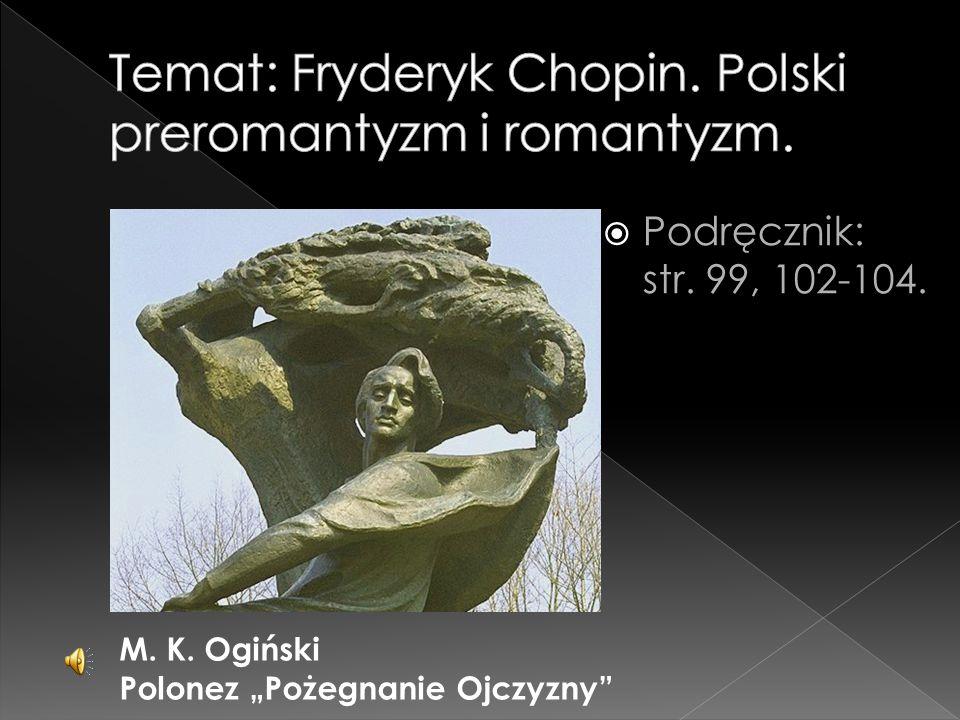 """ Podręcznik: str. 99, 102-104. M. K. Ogiński Polonez """"Pożegnanie Ojczyzny"""""""