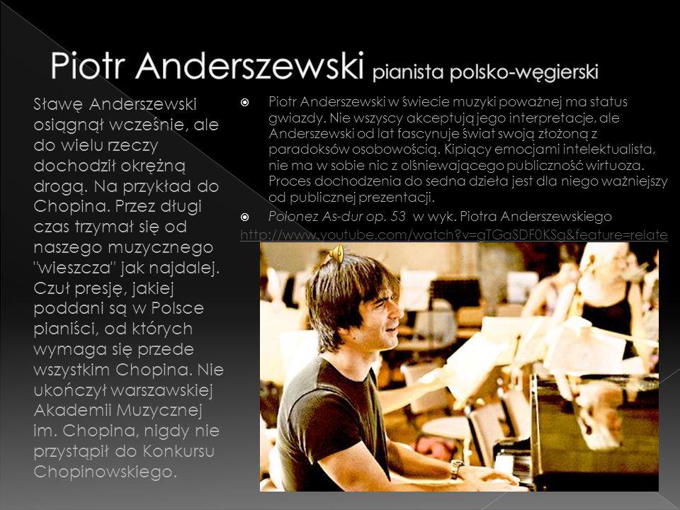  Piotr Anderszewski w świecie muzyki poważnej ma status gwiazdy. Nie wszyscy akceptują jego interpretacje, ale Anderszewski od lat fascynuje świat sw