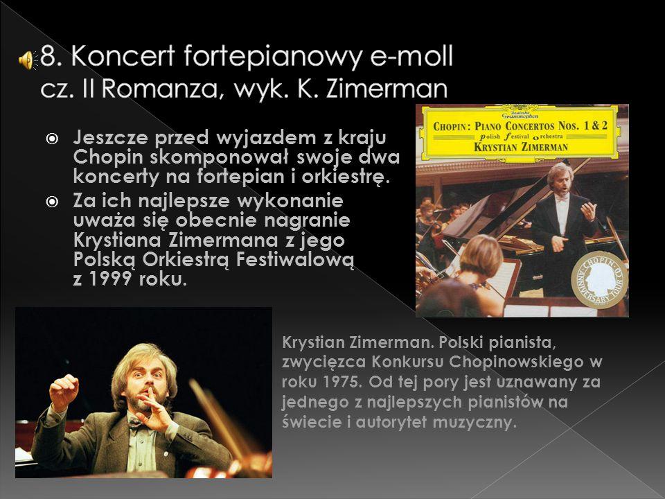  Jeszcze przed wyjazdem z kraju Chopin skomponował swoje dwa koncerty na fortepian i orkiestrę.  Za ich najlepsze wykonanie uważa się obecnie nagran