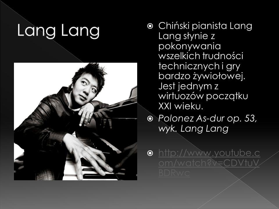  Chiński pianista Lang Lang słynie z pokonywania wszelkich trudności technicznych i gry bardzo żywiołowej. Jest jednym z wirtuozów początku XXI wieku