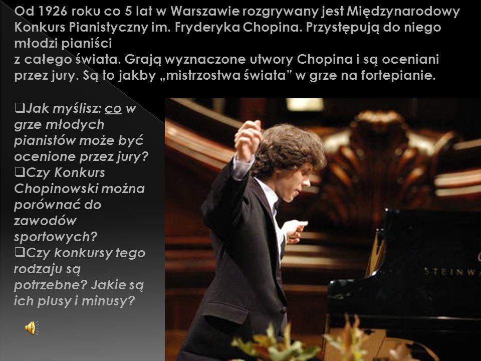 Od 1926 roku co 5 lat w Warszawie rozgrywany jest Międzynarodowy Konkurs Pianistyczny im. Fryderyka Chopina. Przystępują do niego młodzi pianiści z ca