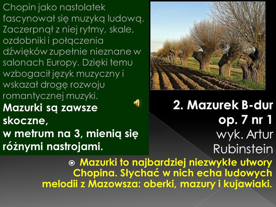  Mazurki to najbardziej niezwykłe utwory Chopina. Słychać w nich echa ludowych melodii z Mazowsza: oberki, mazury i kujawiaki. Chopin jako nastolatek