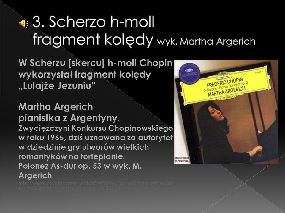 """W Scherzu [skercu] h-moll Chopin wykorzystał fragment kolędy """"Lulajże Jezuniu"""" Martha Argerich pianistka z Argentyny. Zwyciężczyni Konkursu Chopinowsk"""