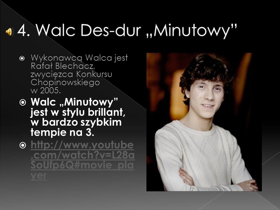 """ Wykonawcą Walca jest Rafał Blechacz, zwycięzca Konkursu Chopinowskiego w 2005.  Walc """"Minutowy"""" jest w stylu brillant, w bardzo szybkim tempie na 3"""