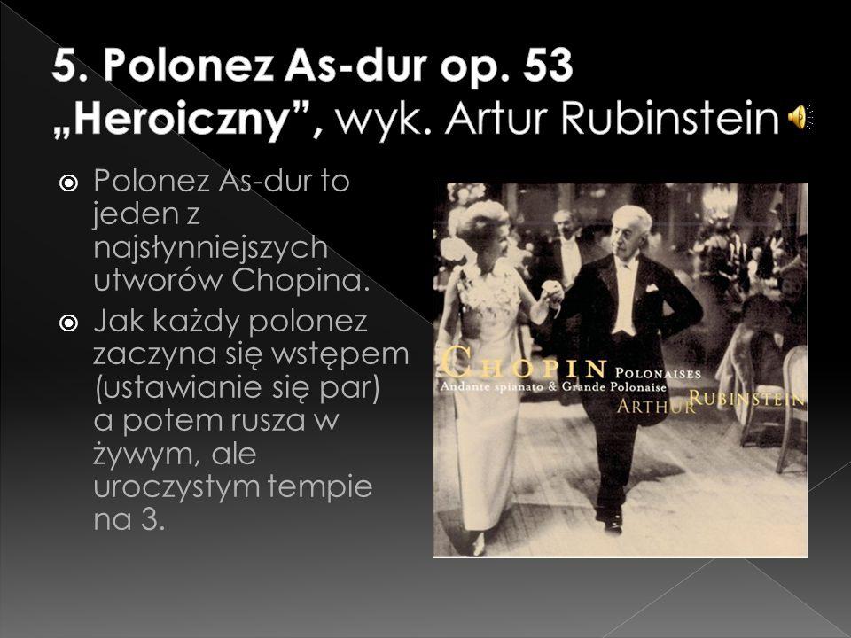  Polonez As-dur to jeden z najsłynniejszych utworów Chopina.  Jak każdy polonez zaczyna się wstępem (ustawianie się par) a potem rusza w żywym, ale