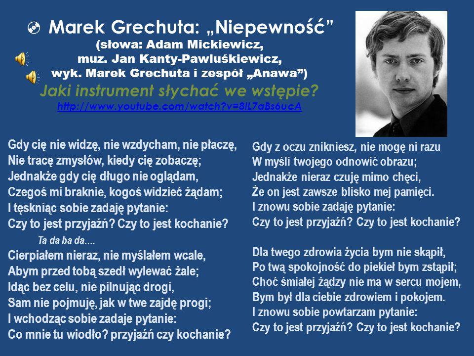 """ Marek Grechuta: """"Niepewność"""" (słowa: Adam Mickiewicz, muz. Jan Kanty-Pawluśkiewicz, wyk. Marek Grechuta i zespół """"Anawa"""") Jaki instrument słychać we"""