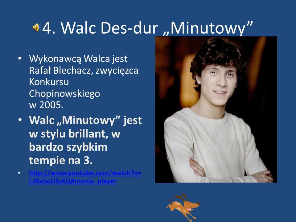 """4. Walc Des-dur """"Minutowy"""" Wykonawcą Walca jest Rafał Blechacz, zwycięzca Konkursu Chopinowskiego w 2005. Walc """"Minutowy"""" jest w stylu brillant, w bar"""