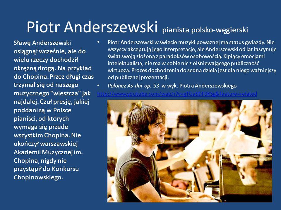 Piotr Anderszewski pianista polsko-węgierski Piotr Anderszewski w świecie muzyki poważnej ma status gwiazdy. Nie wszyscy akceptują jego interpretacje,
