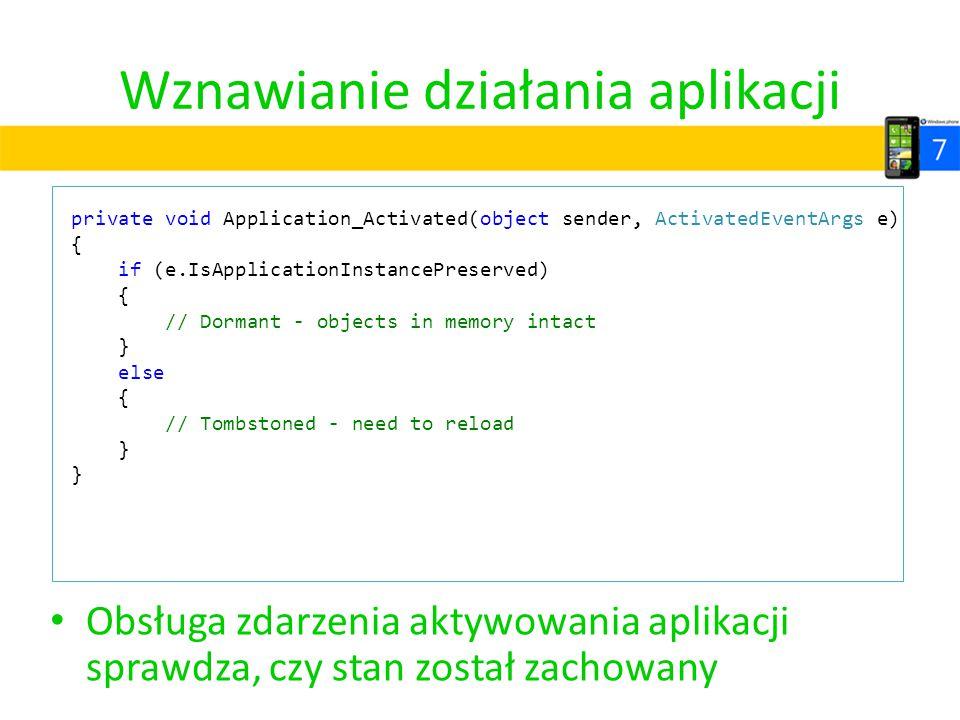 Wznawianie działania aplikacji Obsługa zdarzenia aktywowania aplikacji sprawdza, czy stan został zachowany private void Application_Activated(object s