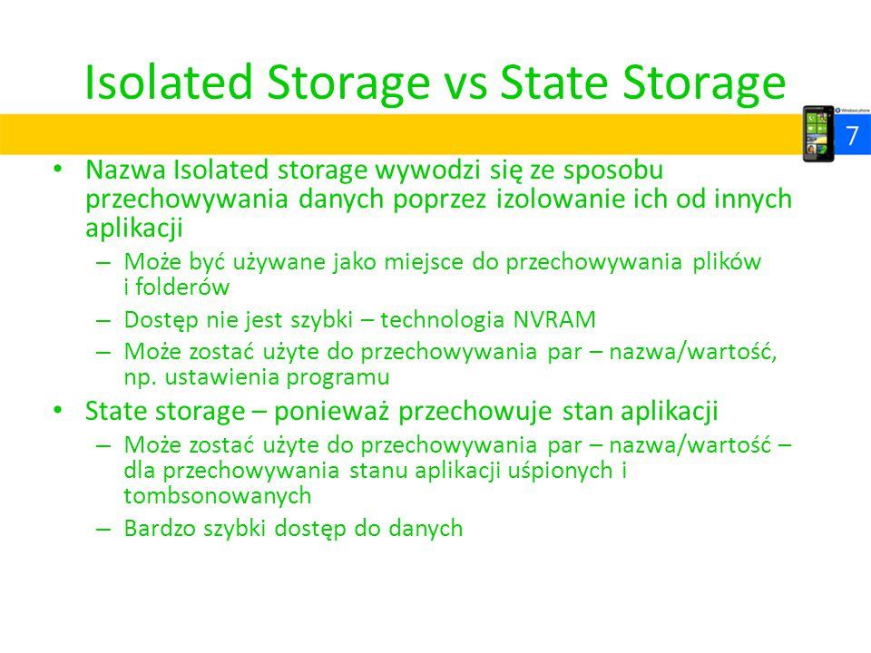Isolated Storage vs State Storage Nazwa Isolated storage wywodzi się ze sposobu przechowywania danych poprzez izolowanie ich od innych aplikacji – Moż