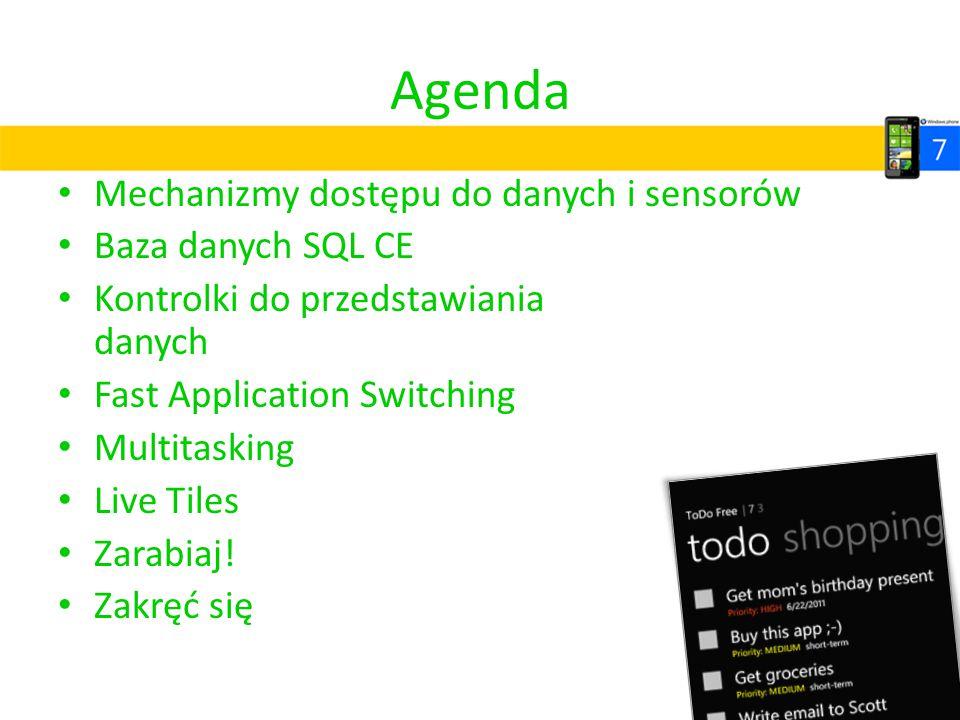Agenda Mechanizmy dostępu do danych i sensorów Baza danych SQL CE Kontrolki do przedstawiania danych Fast Application Switching Multitasking Live Tile