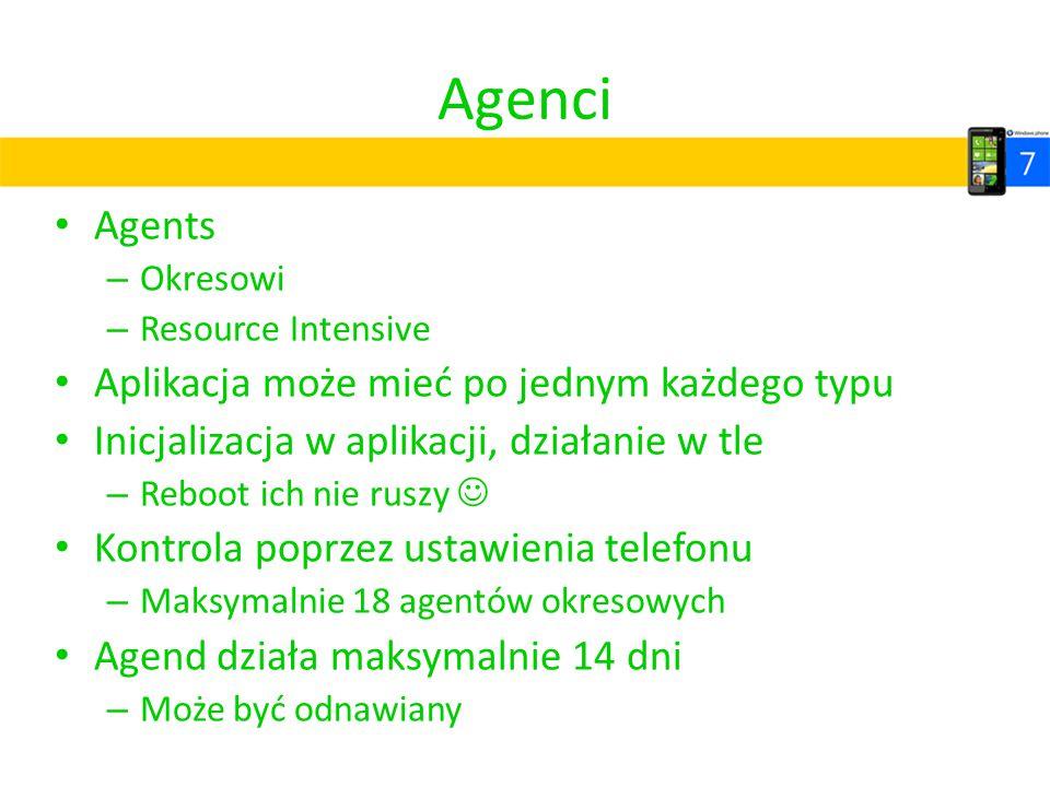 Agenci Agents – Okresowi – Resource Intensive Aplikacja może mieć po jednym każdego typu Inicjalizacja w aplikacji, działanie w tle – Reboot ich nie r
