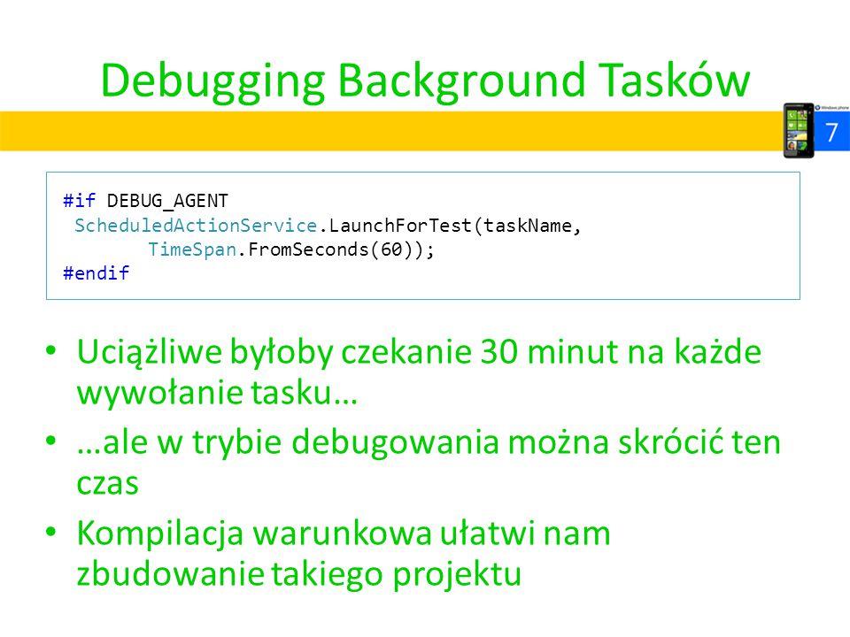 Debugging Background Tasków Uciążliwe byłoby czekanie 30 minut na każde wywołanie tasku… …ale w trybie debugowania można skrócić ten czas Kompilacja w