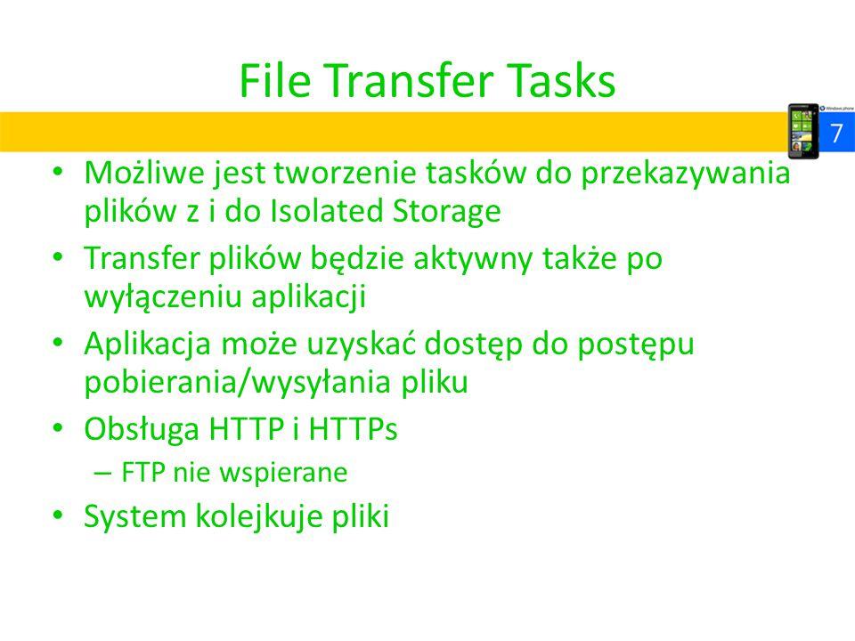 File Transfer Tasks Możliwe jest tworzenie tasków do przekazywania plików z i do Isolated Storage Transfer plików będzie aktywny także po wyłączeniu a