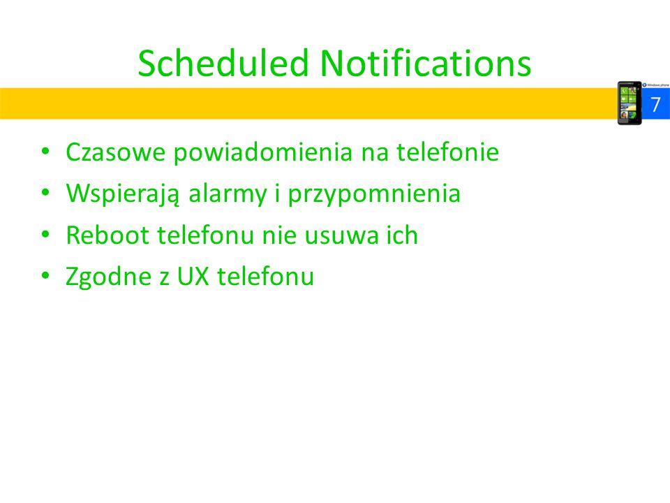 Scheduled Notifications Czasowe powiadomienia na telefonie Wspierają alarmy i przypomnienia Reboot telefonu nie usuwa ich Zgodne z UX telefonu