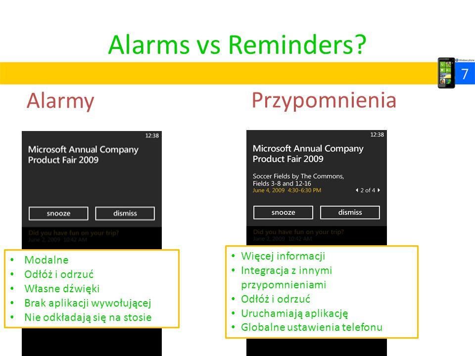 Alarms vs Reminders? Alarmy 45 Przypomnienia Modalne Odłóż i odrzuć Własne dźwięki Brak aplikacji wywołującej Nie odkładają się na stosie Więcej infor