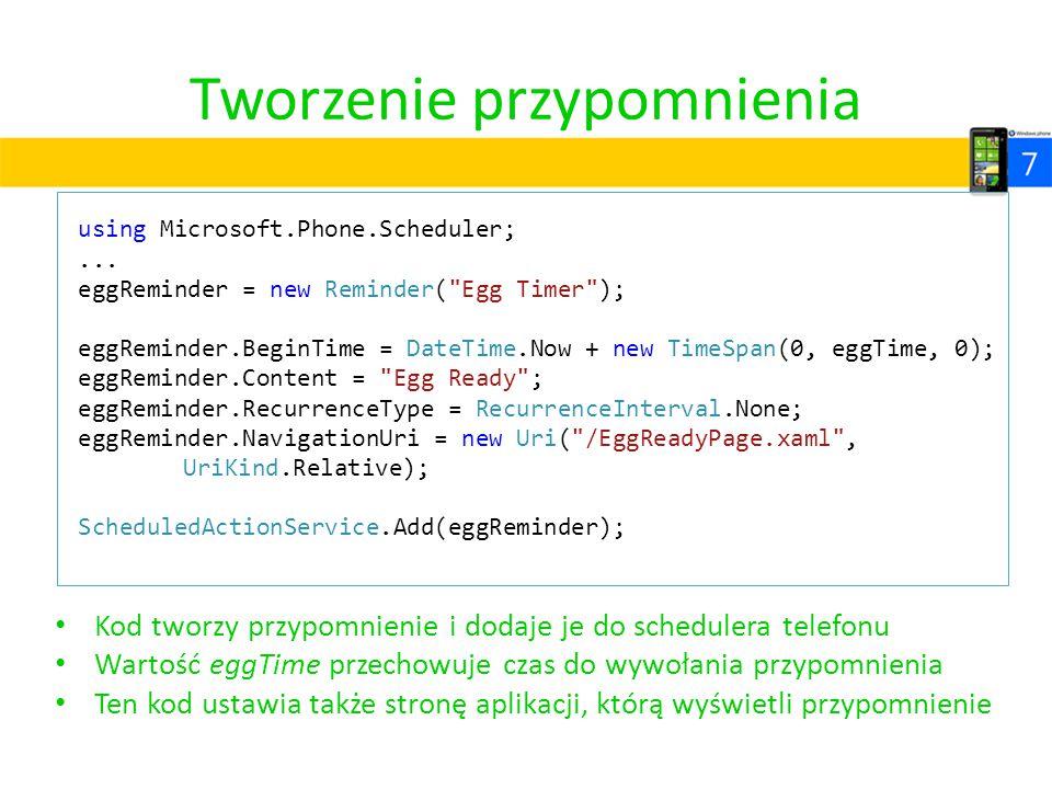 Tworzenie przypomnienia Kod tworzy przypomnienie i dodaje je do schedulera telefonu Wartość eggTime przechowuje czas do wywołania przypomnienia Ten ko
