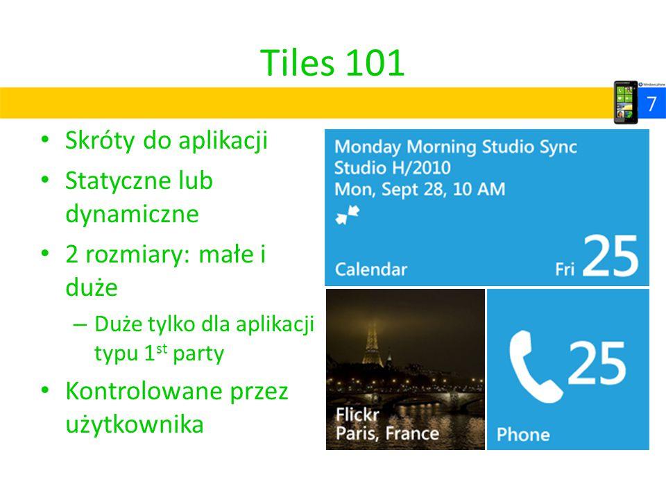 Tiles 101 Skróty do aplikacji Statyczne lub dynamiczne 2 rozmiary: małe i duże – Duże tylko dla aplikacji typu 1 st party Kontrolowane przez użytkowni