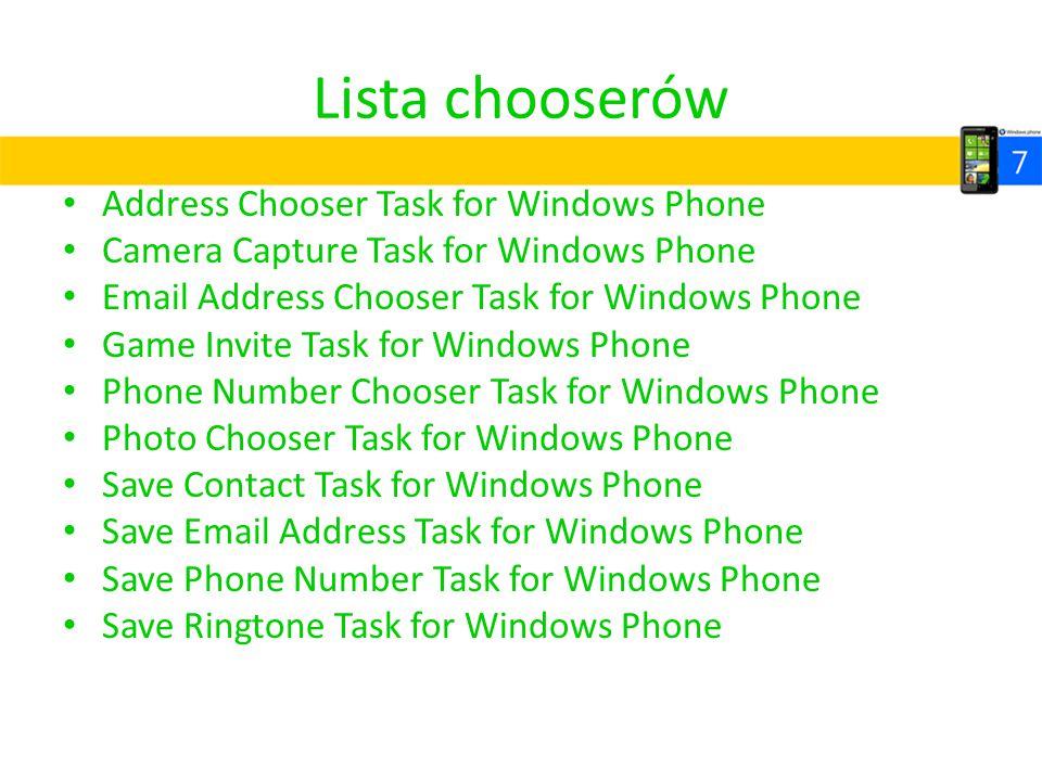 Lista chooserów Address Chooser Task for Windows Phone Camera Capture Task for Windows Phone Email Address Chooser Task for Windows Phone Game Invite