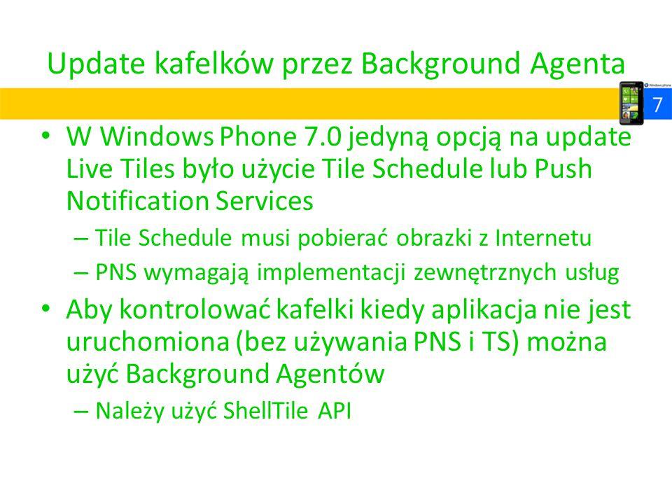 Update kafelków przez Background Agenta W Windows Phone 7.0 jedyną opcją na update Live Tiles było użycie Tile Schedule lub Push Notification Services