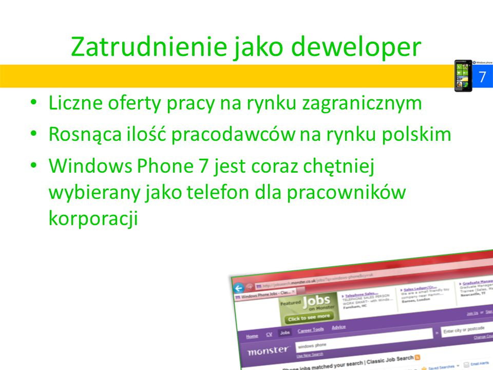 Zatrudnienie jako deweloper Liczne oferty pracy na rynku zagranicznym Rosnąca ilość pracodawców na rynku polskim Windows Phone 7 jest coraz chętniej w