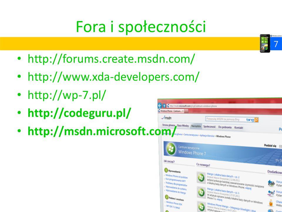 Fora i społeczności http://forums.create.msdn.com/ http://www.xda-developers.com/ http://wp-7.pl/ http://codeguru.pl/ http://msdn.microsoft.com/