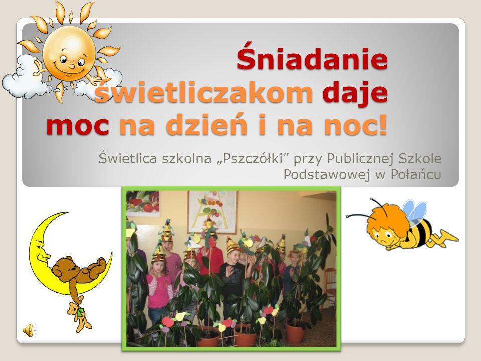 """Świetlica szkolna """"Pszczółki"""" przy Publicznej Szkole Podstawowej w Połańcu Śniadanie świetliczakom daje moc na dzień i na noc!"""