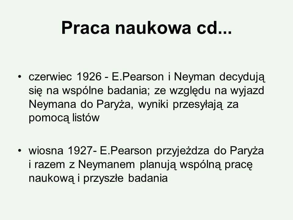 Praca naukowa cd... czerwiec 1926 - E.Pearson i Neyman decydują się na wspólne badania; ze względu na wyjazd Neymana do Paryża, wyniki przesyłają za p