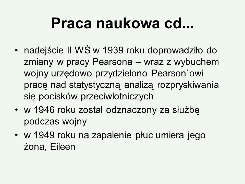 Praca naukowa cd... nadejście II WŚ w 1939 roku doprowadziło do zmiany w pracy Pearsona – wraz z wybuchem wojny urzędowo przydzielono Pearson`owi prac