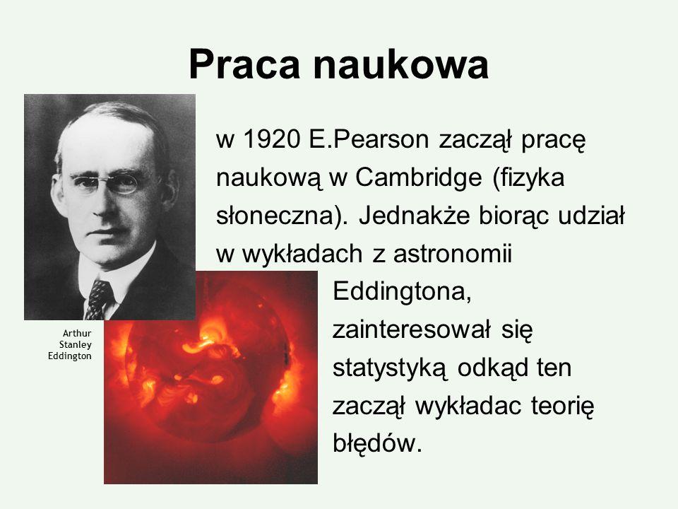 Praca naukowa w 1920 E.Pearson zaczął pracę naukową w Cambridge (fizyka słoneczna). Jednakże biorąc udział w wykładach z astronomii Eddingtona, zainte