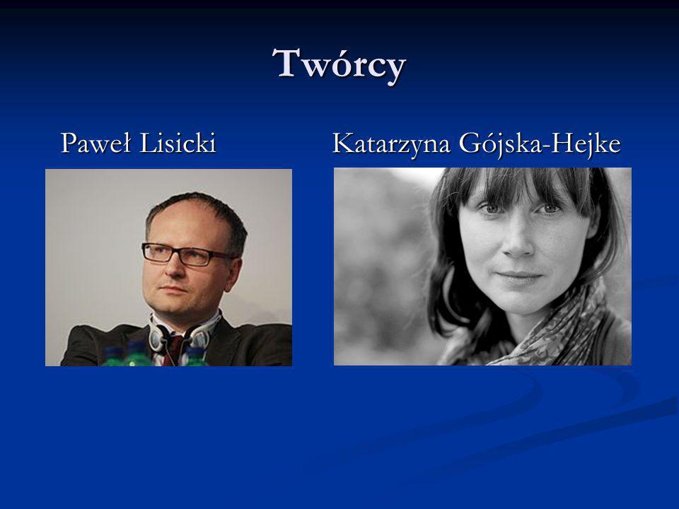 Twórcy Paweł LisickiKatarzyna Gójska-Hejke