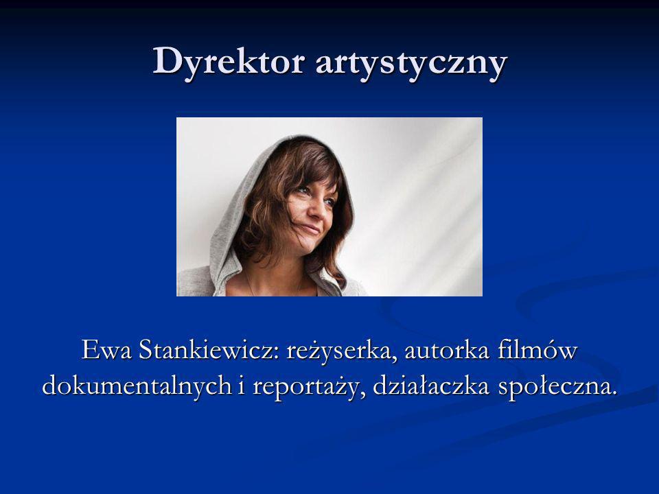 Dyrektor artystyczny Ewa Stankiewicz: reżyserka, autorka filmów dokumentalnych i reportaży, działaczka społeczna.