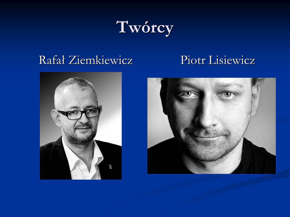 Twórcy Rafał ZiemkiewiczPiotr Lisiewicz Rafał ZiemkiewiczPiotr Lisiewicz