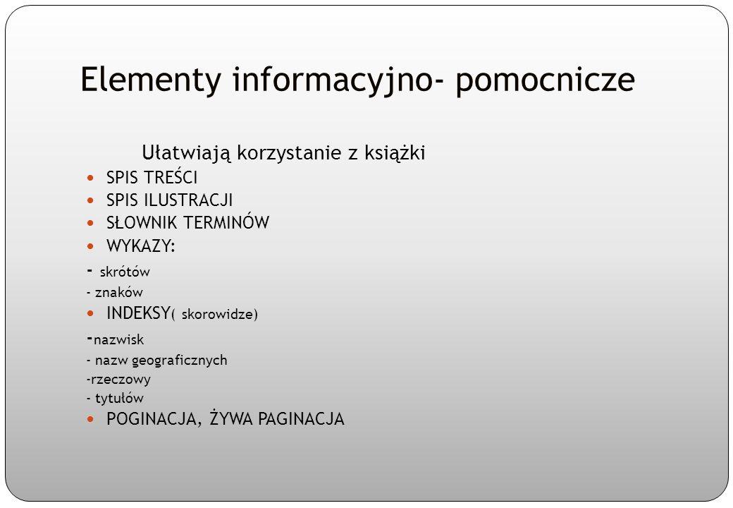 Elementy informacyjno- pomocnicze Ułatwiają korzystanie z książki SPIS TREŚCI SPIS ILUSTRACJI SŁOWNIK TERMINÓW WYKAZY: - skrótów - znaków INDEKSY ( sk