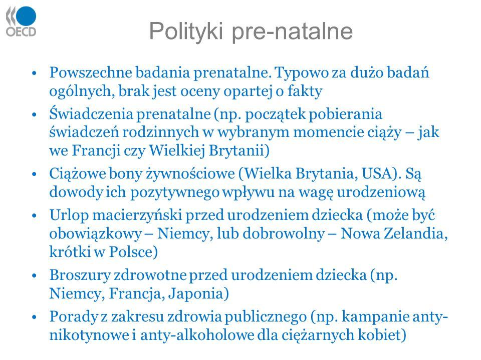 Polityki pre-natalne Powszechne badania prenatalne. Typowo za dużo badań ogólnych, brak jest oceny opartej o fakty Świadczenia prenatalne (np. począte