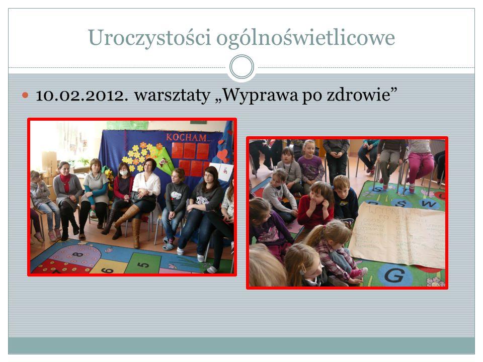 """Uroczystości ogólnoświetlicowe 10.02.2012. warsztaty """"Wyprawa po zdrowie"""