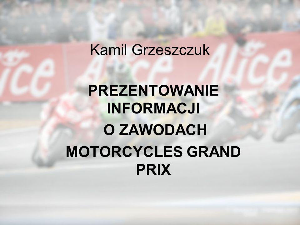 Kamil Grzeszczuk PREZENTOWANIE INFORMACJI O ZAWODACH MOTORCYCLES GRAND PRIX