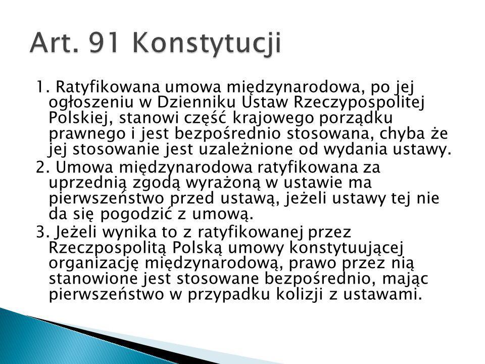 1. Ratyfikowana umowa międzynarodowa, po jej ogłoszeniu w Dzienniku Ustaw Rzeczypospolitej Polskiej, stanowi część krajowego porządku prawnego i jest