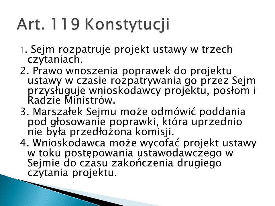 1. Sejm rozpatruje projekt ustawy w trzech czytaniach. 2. Prawo wnoszenia poprawek do projektu ustawy w czasie rozpatrywania go przez Sejm przysługuje