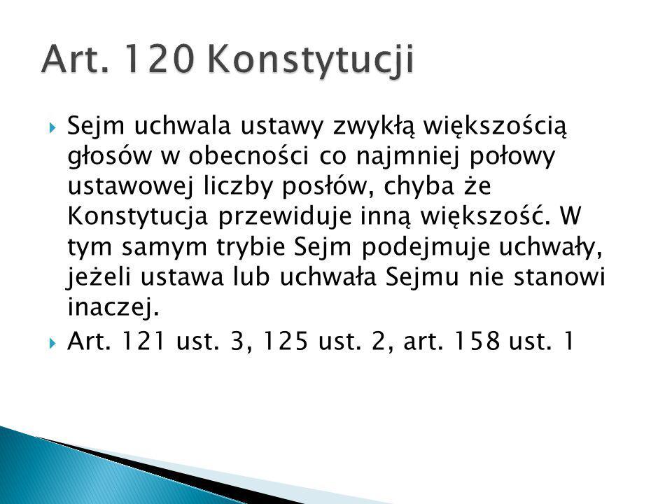  Sejm uchwala ustawy zwykłą większością głosów w obecności co najmniej połowy ustawowej liczby posłów, chyba że Konstytucja przewiduje inną większość