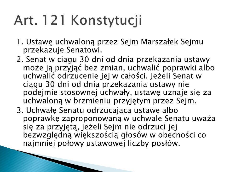 1. Ustawę uchwaloną przez Sejm Marszałek Sejmu przekazuje Senatowi. 2. Senat w ciągu 30 dni od dnia przekazania ustawy może ją przyjąć bez zmian, uchw