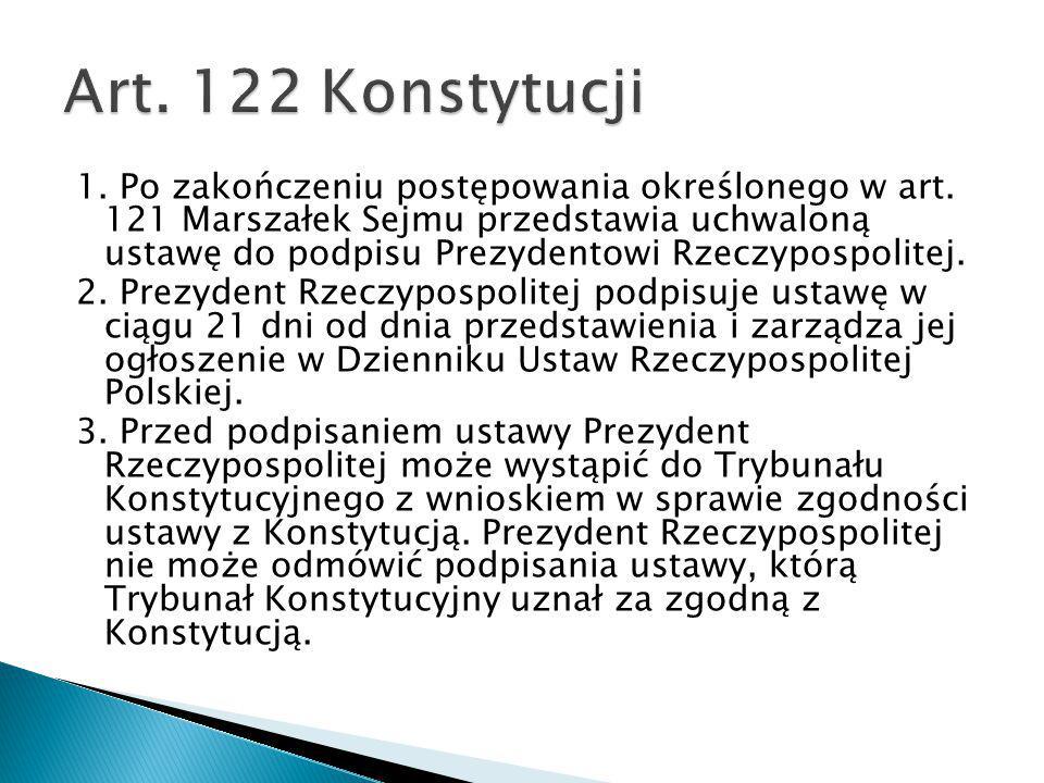 1. Po zakończeniu postępowania określonego w art. 121 Marszałek Sejmu przedstawia uchwaloną ustawę do podpisu Prezydentowi Rzeczypospolitej. 2. Prezyd