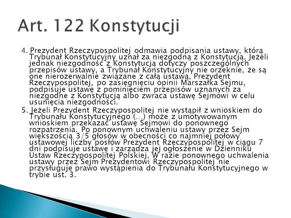 4. Prezydent Rzeczypospolitej odmawia podpisania ustawy, którą Trybunał Konstytucyjny uznał za niezgodną z Konstytucją. Jeżeli jednak niezgodność z Ko