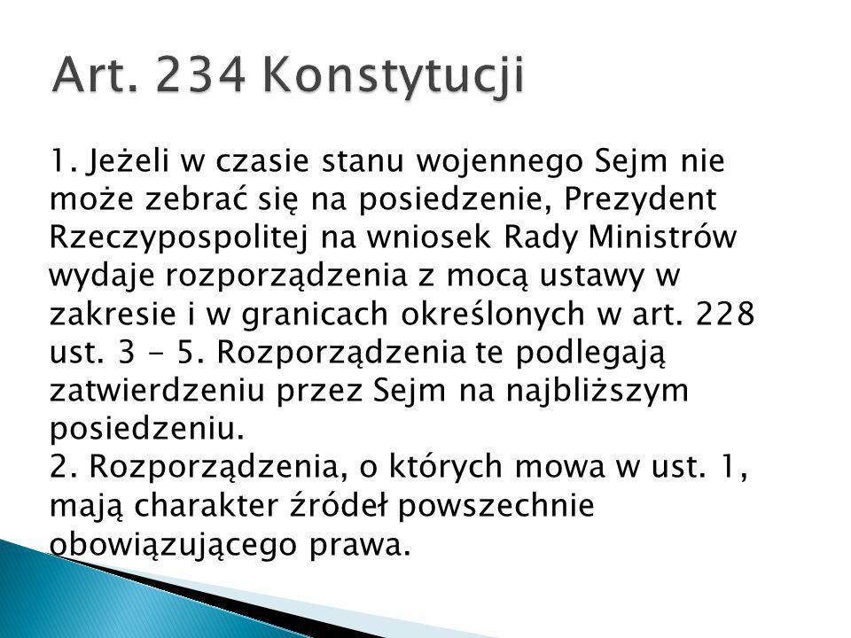 1. Jeżeli w czasie stanu wojennego Sejm nie może zebrać się na posiedzenie, Prezydent Rzeczypospolitej na wniosek Rady Ministrów wydaje rozporządzenia