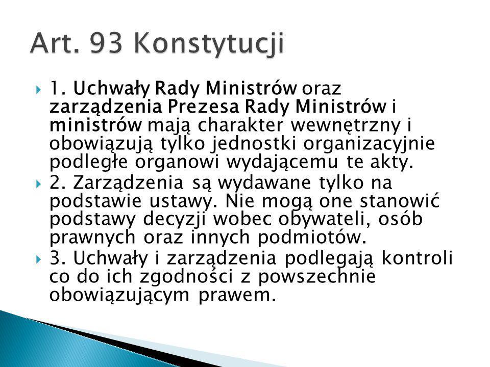  1. Uchwały Rady Ministrów oraz zarządzenia Prezesa Rady Ministrów i ministrów mają charakter wewnętrzny i obowiązują tylko jednostki organizacyjnie