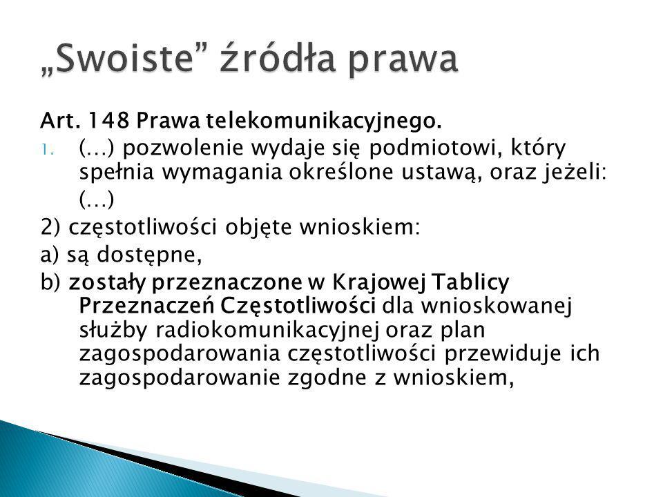 Art. 148 Prawa telekomunikacyjnego. 1. (…) pozwolenie wydaje się podmiotowi, który spełnia wymagania określone ustawą, oraz jeżeli: (…) 2) częstotliwo
