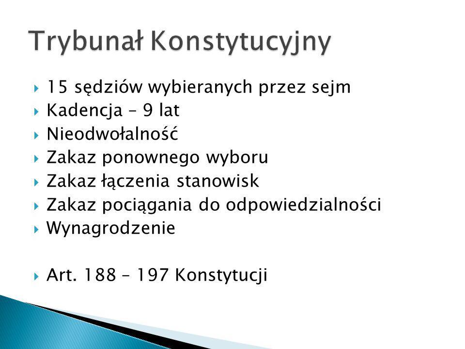  15 sędziów wybieranych przez sejm  Kadencja – 9 lat  Nieodwołalność  Zakaz ponownego wyboru  Zakaz łączenia stanowisk  Zakaz pociągania do odpo