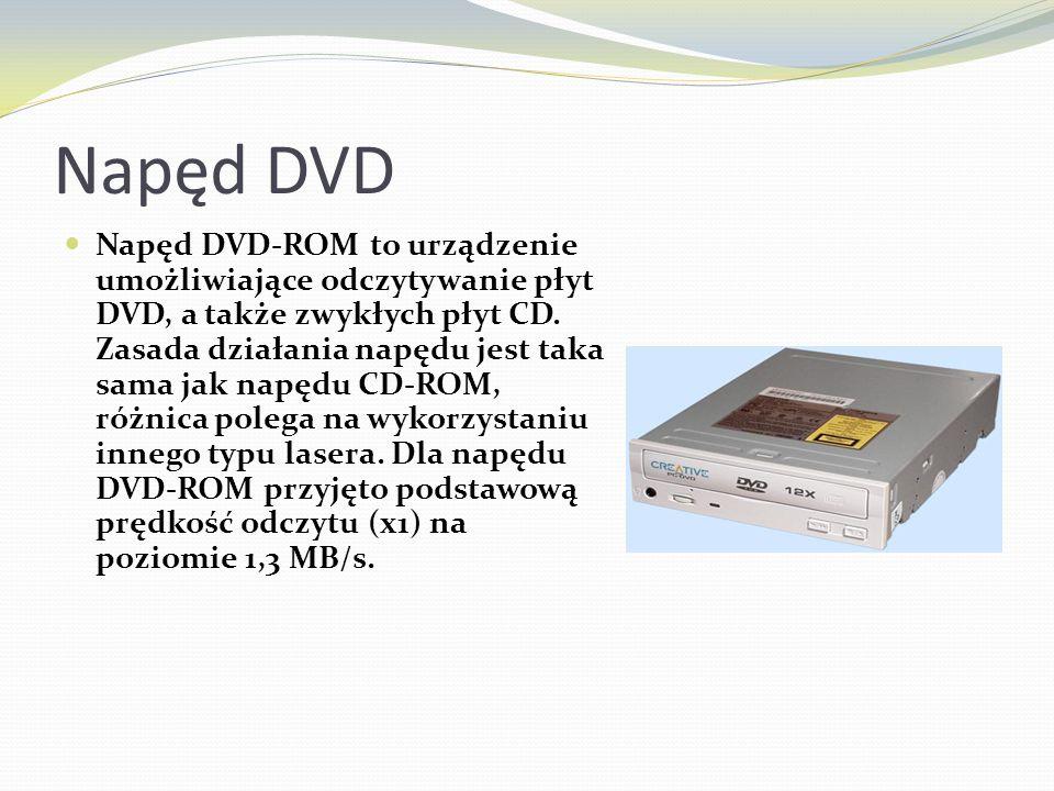 Napęd DVD Napęd DVD-ROM to urządzenie umożliwiające odczytywanie płyt DVD, a także zwykłych płyt CD. Zasada działania napędu jest taka sama jak napędu